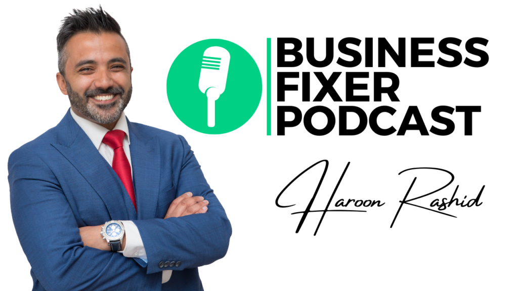 Business Fixer Podcast with Haroon Rashid